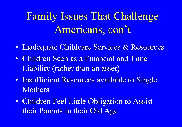 Family Issues That Challenge Americans, con't • Inadequate Childcare Services & Resources • Children