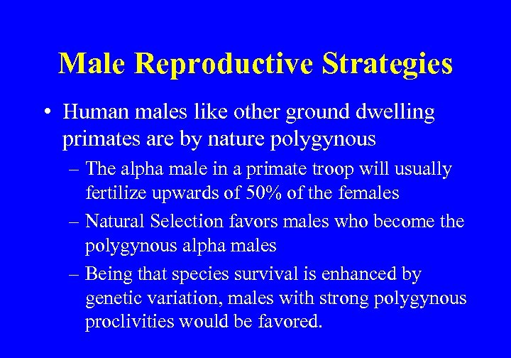 Male Reproductive Strategies • Human males like other ground dwelling primates are by nature