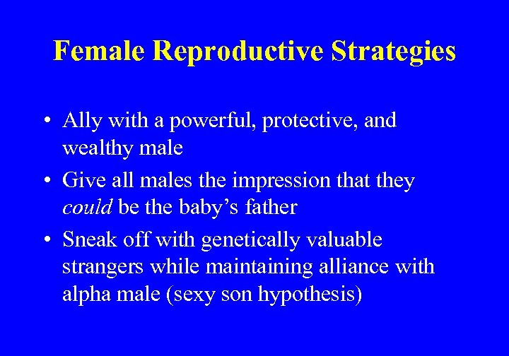 Female Reproductive Strategies • Ally with a powerful, protective, and wealthy male • Give