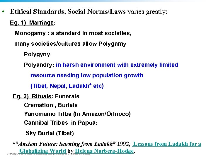 • Ethical Standards, Social Norms/Laws varies greatly: Eg. 1) Marriage: Monogamy : a