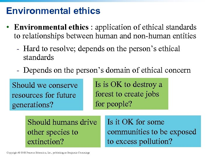Environmental ethics • Environmental ethics : application of ethical standards to relationships between human