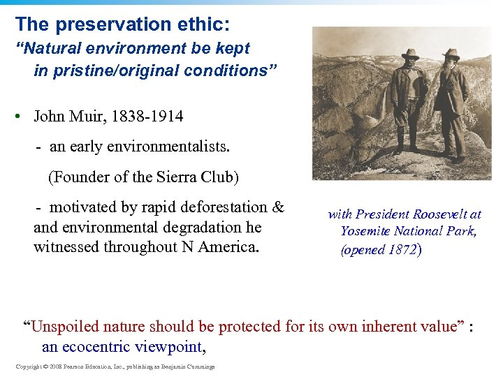 """The preservation ethic: """"Natural environment be kept in pristine/original conditions"""" • John Muir, 1838"""