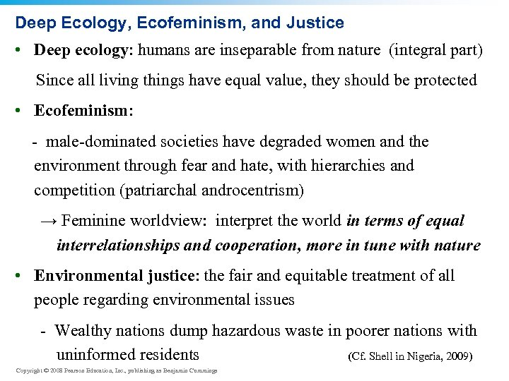 Deep Ecology, Ecofeminism, and Justice • Deep ecology: humans are inseparable from nature (integral