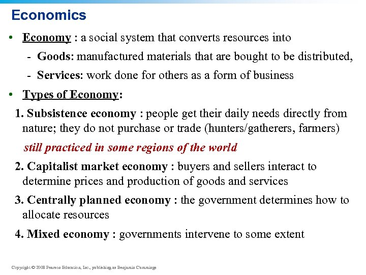 Economics • Economy : a social system that converts resources into - Goods: manufactured