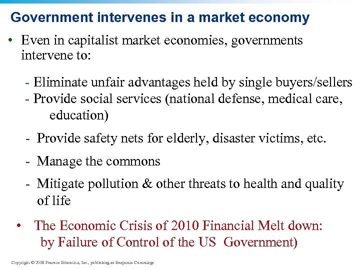 Government intervenes in a market economy • Even in capitalist market economies, governments intervene