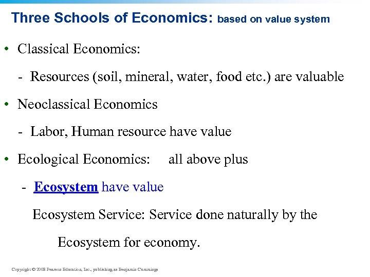 Three Schools of Economics: based on value system • Classical Economics: - Resources (soil,