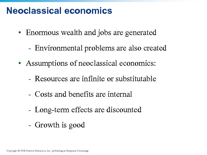 Neoclassical economics • Enormous wealth and jobs are generated - Environmental problems are also