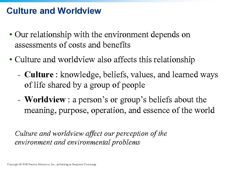 Culture and Worldview • Our relationship with the environment depends on assessments of costs