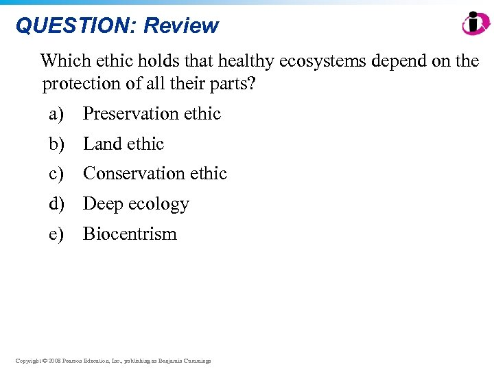 QUESTION: Review Which ethic holds that healthy ecosystems depend on the protection of all