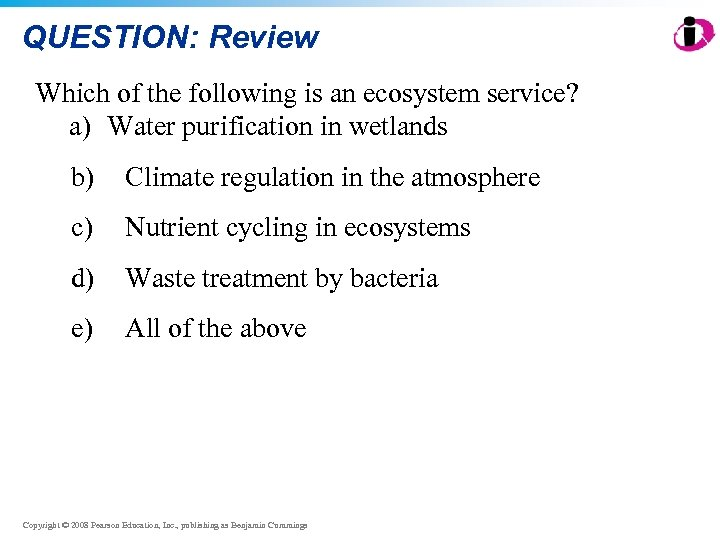 QUESTION: Review Which of the following is an ecosystem service? a) Water purification in