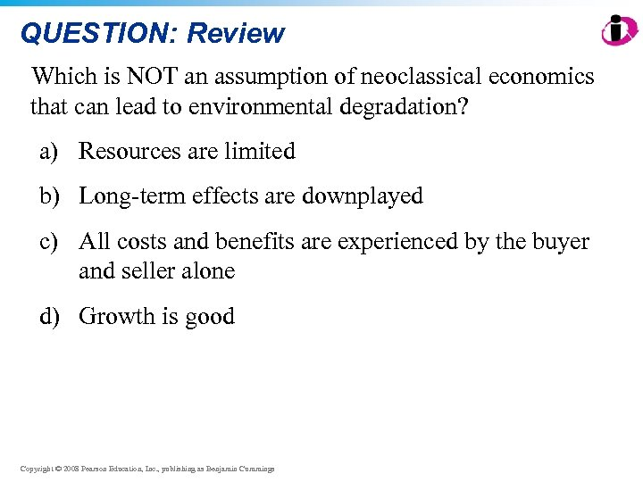QUESTION: Review Which is NOT an assumption of neoclassical economics that can lead to