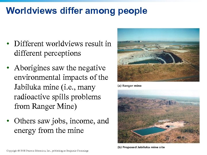 Worldviews differ among people • Different worldviews result in different perceptions • Aborigines saw
