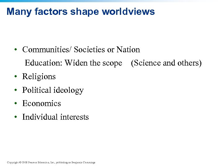 Many factors shape worldviews • Communities/ Societies or Nation Education: Widen the scope •