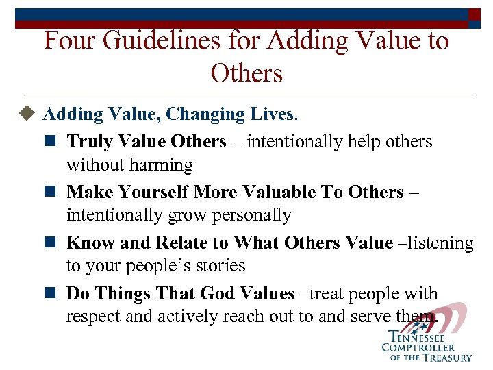 Four Guidelines for Adding Value to Others u Adding Value, Changing Lives. n Truly