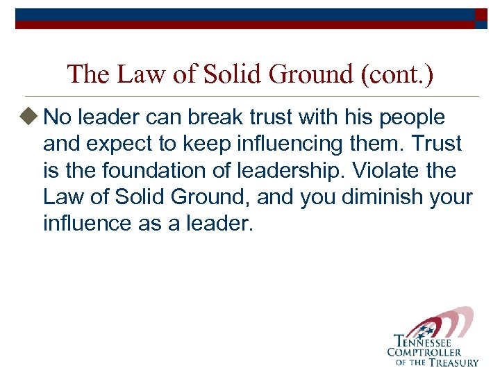 The Law of Solid Ground (cont. ) u No leader can break trust with