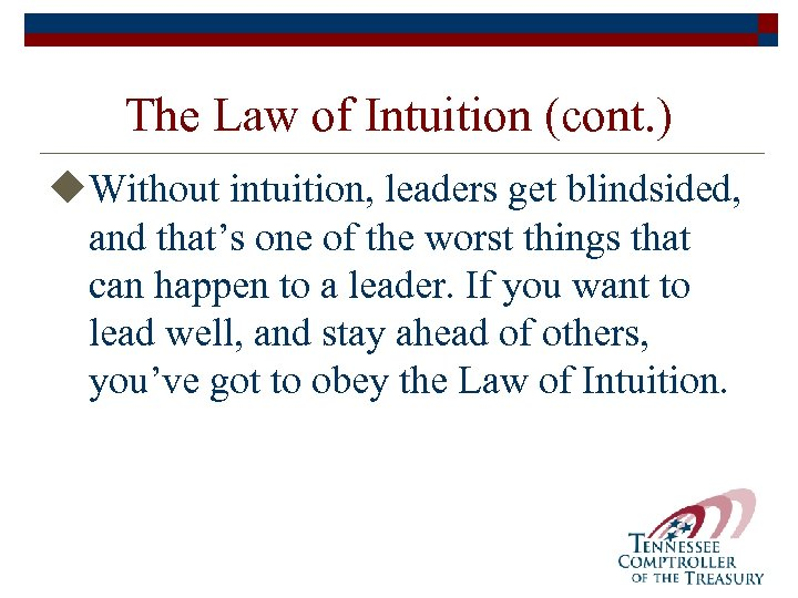 The Law of Intuition (cont. ) u. Without intuition, leaders get blindsided, and that's