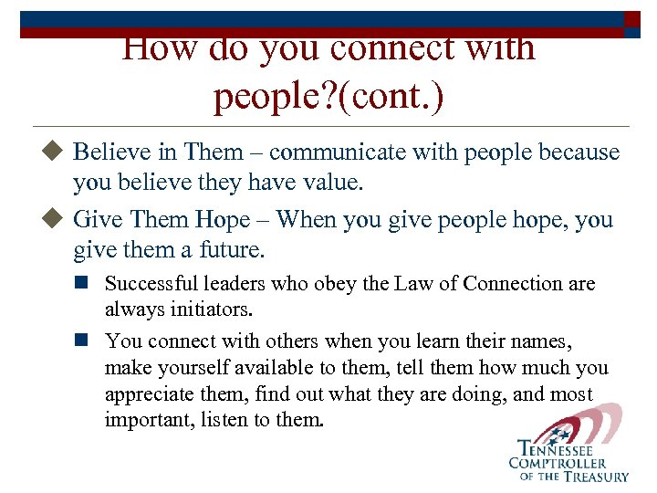 How do you connect with people? (cont. ) u Believe in Them – communicate