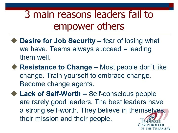 3 main reasons leaders fail to empower others u Desire for Job Security –