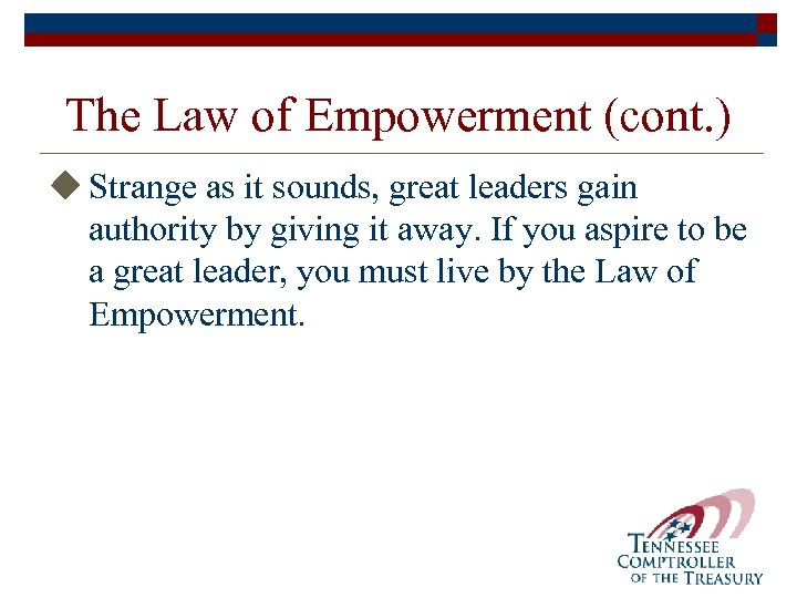 The Law of Empowerment (cont. ) u Strange as it sounds, great leaders gain