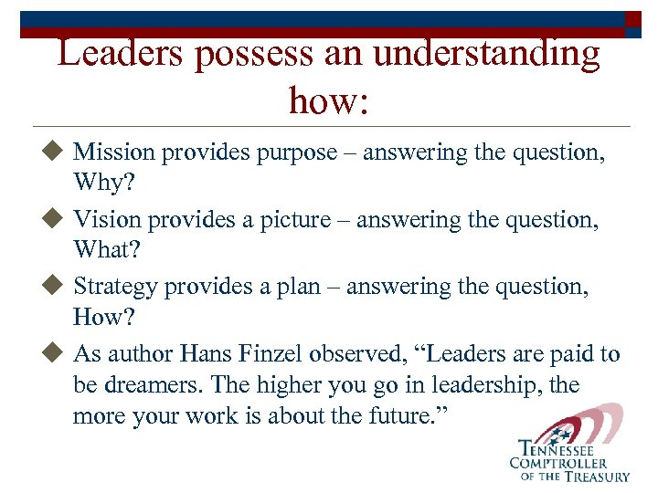 Leaders possess an understanding how: u Mission provides purpose – answering the question, Why?