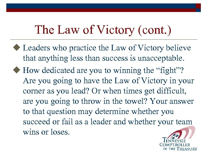 The Law of Victory (cont. ) u Leaders who practice the Law of Victory