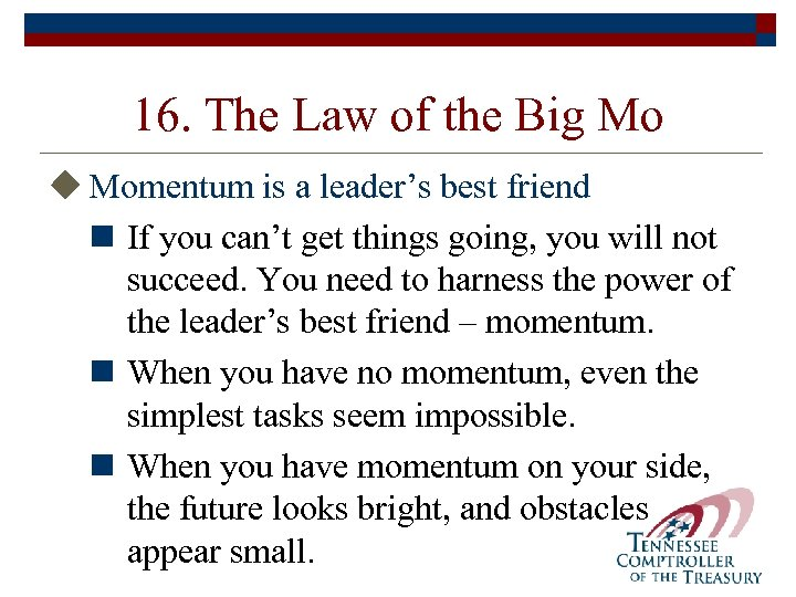 16. The Law of the Big Mo u Momentum is a leader's best friend