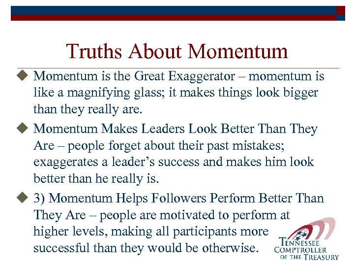Truths About Momentum u Momentum is the Great Exaggerator – momentum is like a