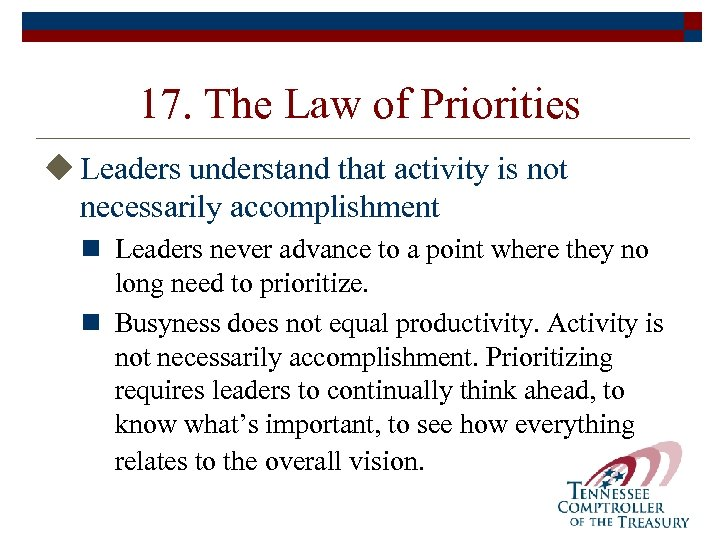 17. The Law of Priorities u Leaders understand that activity is not necessarily accomplishment