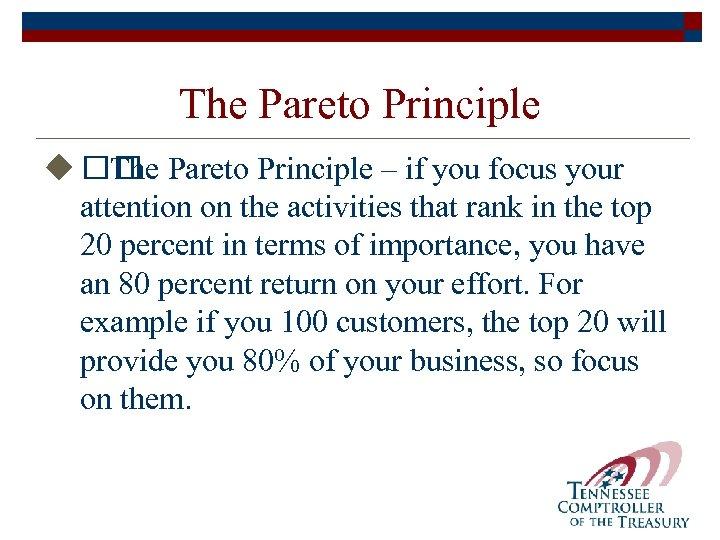 The Pareto Principle u The Pareto Principle – if you focus your attention on