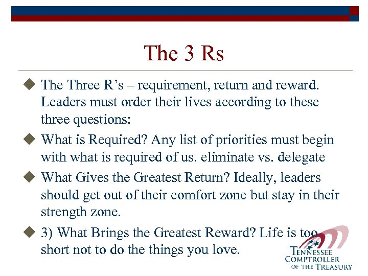 The 3 Rs u The Three R's – requirement, return and reward. Leaders must