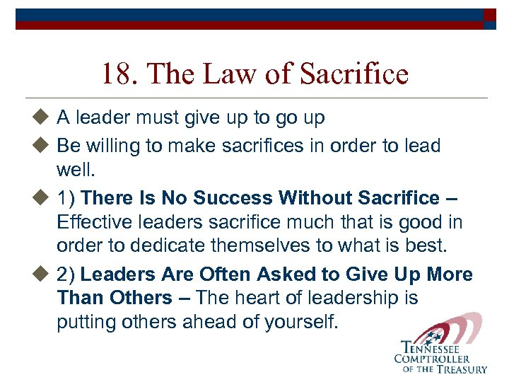 18. The Law of Sacrifice u A leader must give up to go up