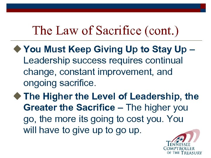 The Law of Sacrifice (cont. ) u You Must Keep Giving Up to Stay