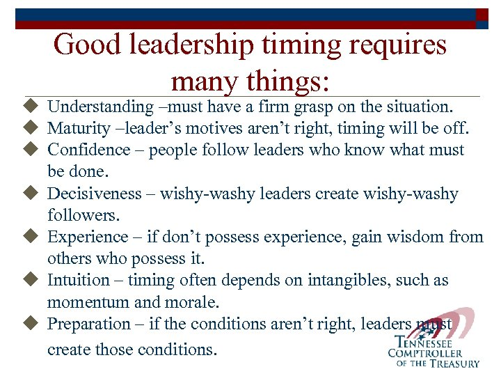Good leadership timing requires many things: u Understanding –must have a firm grasp on