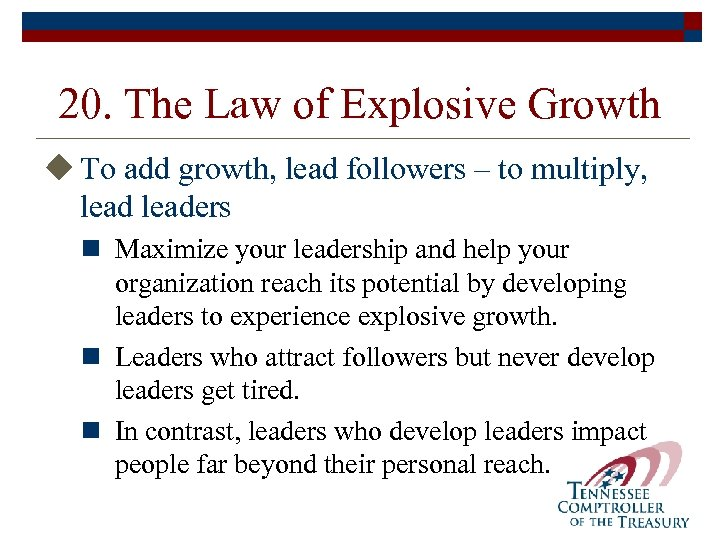 20. The Law of Explosive Growth u To add growth, lead followers – to