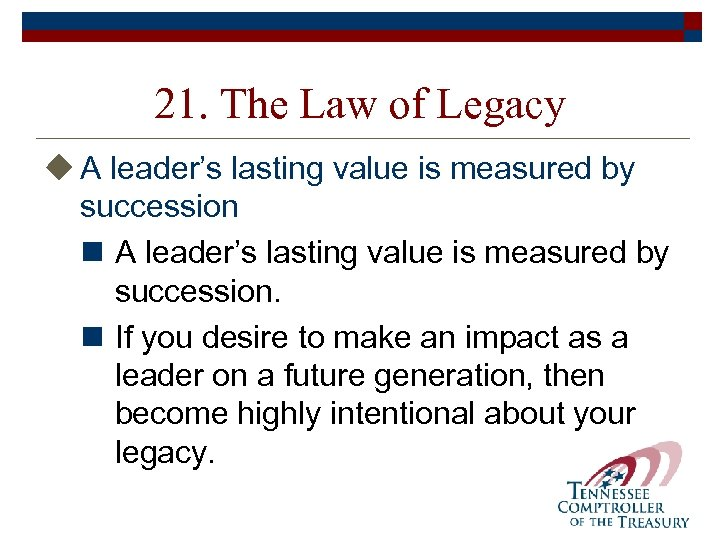 21. The Law of Legacy u A leader's lasting value is measured by succession