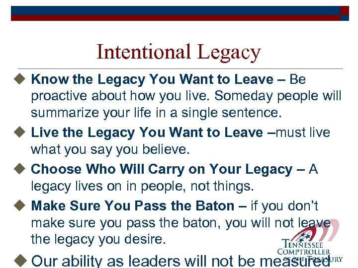 Intentional Legacy u Know the Legacy You Want to Leave – Be proactive about