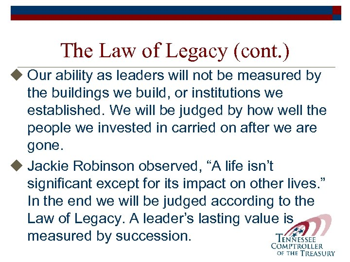 The Law of Legacy (cont. ) u Our ability as leaders will not be