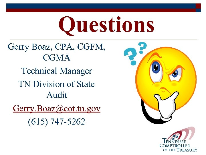 Questions Gerry Boaz, CPA, CGFM, CGMA Technical Manager TN Division of State Audit Gerry.