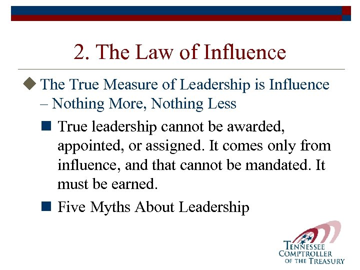 2. The Law of Influence u The True Measure of Leadership is Influence –