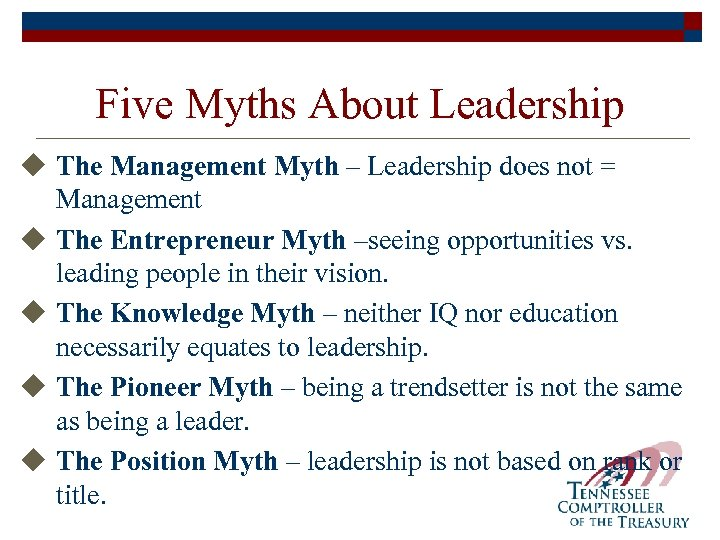 Five Myths About Leadership u The Management Myth – Leadership does not = Management