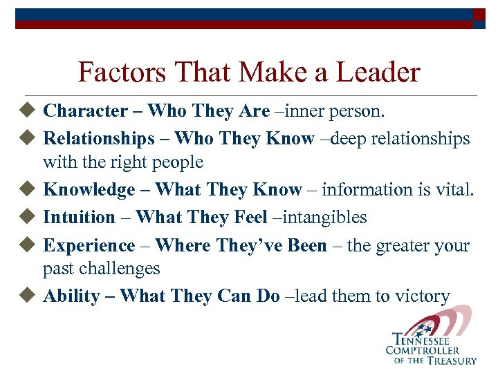 Factors That Make a Leader u Character – Who They Are –inner person. u