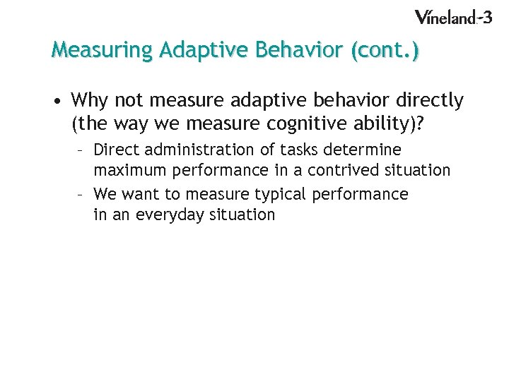 Measuring Adaptive Behavior (cont. ) • Why not measure adaptive behavior directly (the way
