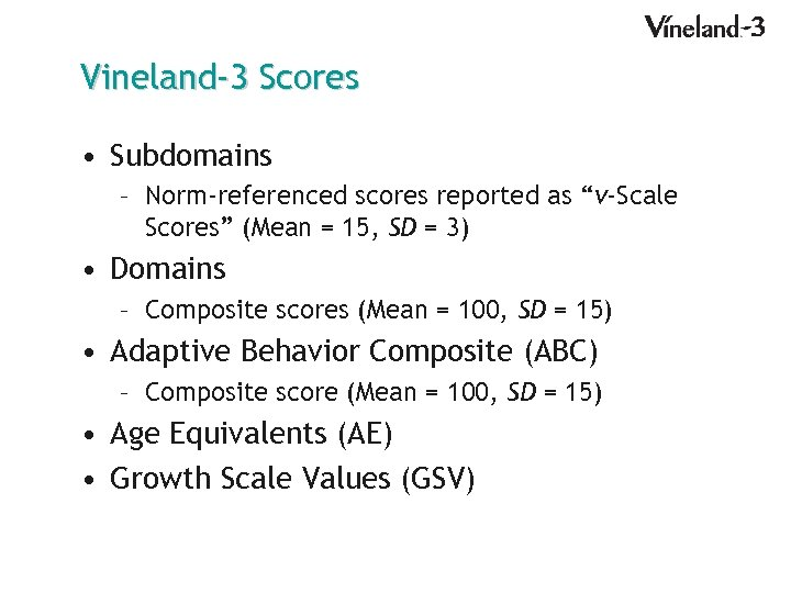 """Vineland-3 Scores • Subdomains – Norm-referenced scores reported as """"v-Scale Scores"""" (Mean = 15,"""
