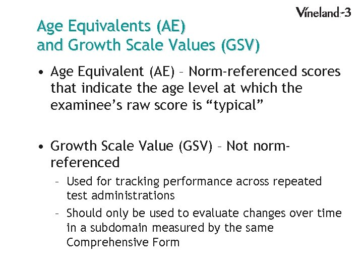 Age Equivalents (AE) and Growth Scale Values (GSV) • Age Equivalent (AE) – Norm-referenced