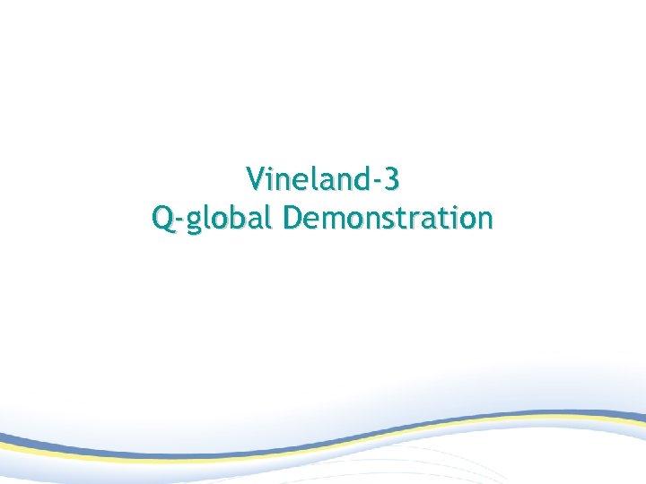 Vineland-3 Q-global Demonstration