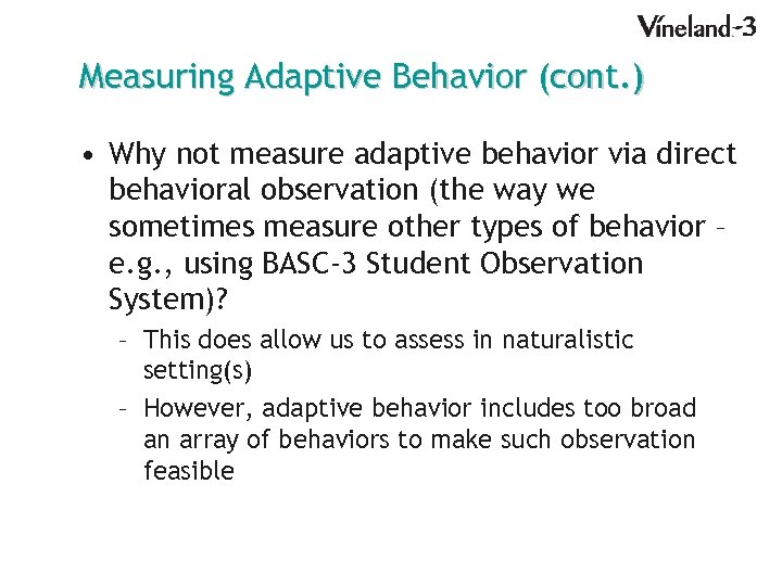 Measuring Adaptive Behavior (cont. ) • Why not measure adaptive behavior via direct behavioral