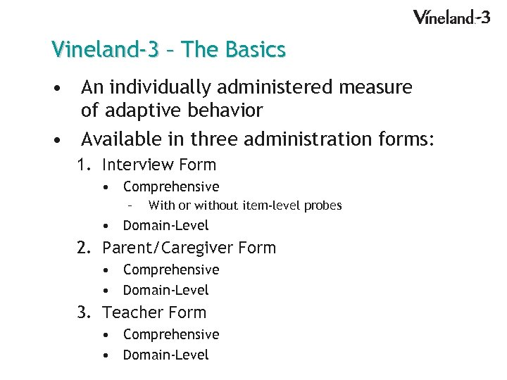 Vineland-3 – The Basics • An individually administered measure of adaptive behavior • Available