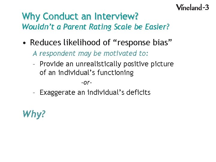 Why Conduct an Interview? Wouldn't a Parent Rating Scale be Easier? • Reduces likelihood