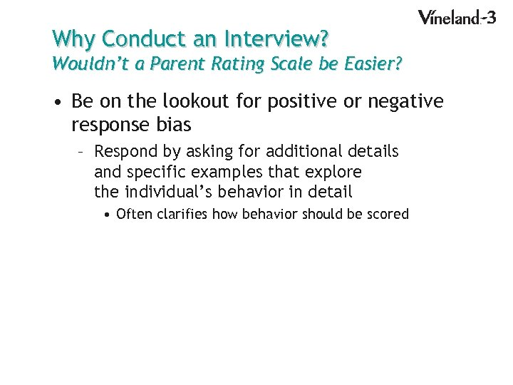 Why Conduct an Interview? Wouldn't a Parent Rating Scale be Easier? • Be on