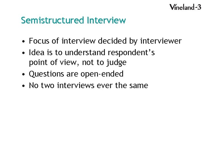 Semistructured Interview • Focus of interview decided by interviewer • Idea is to understand